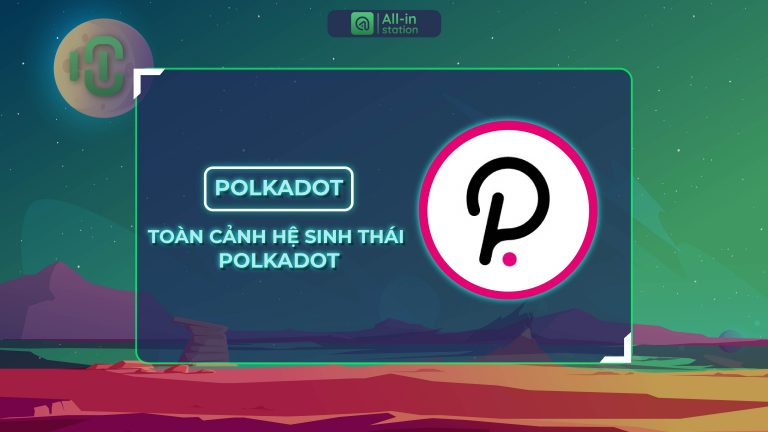 Toàn cảnh về hệ sinh thái Polkadot và những mảnh ghép sau Parachain Slot Auction