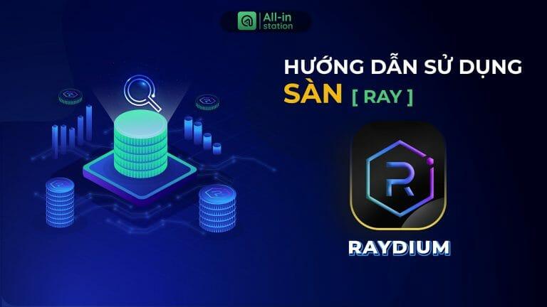 Hướng dẫn nhanh cách Trade trên sàn Raydium (RAY)