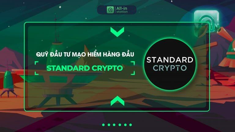 Standard Crypto là gì? Toàn bộ thông tin về Quỹ Standard Crypto